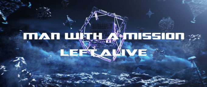 MAN WITH A MISSION Left Alive